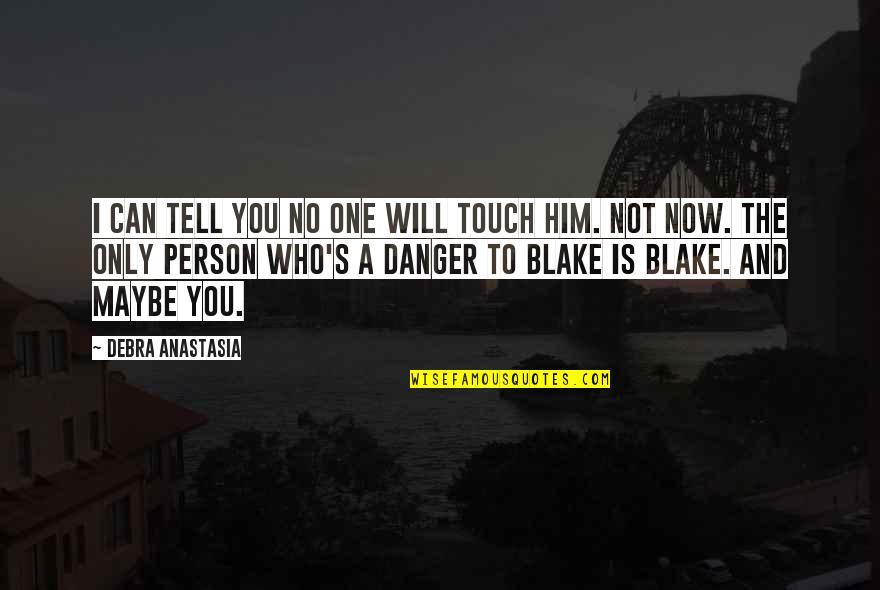 Debra Anastasia Quotes By Debra Anastasia: I can tell you no one will touch