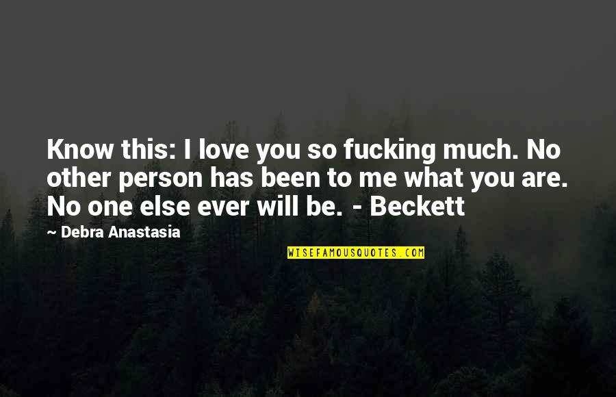 Debra Anastasia Quotes By Debra Anastasia: Know this: I love you so fucking much.