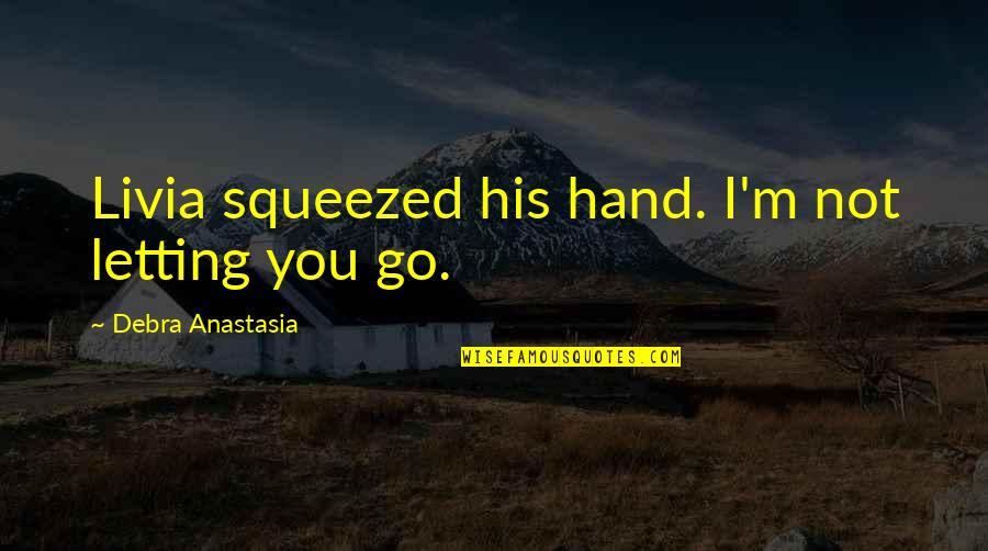 Debra Anastasia Quotes By Debra Anastasia: Livia squeezed his hand. I'm not letting you