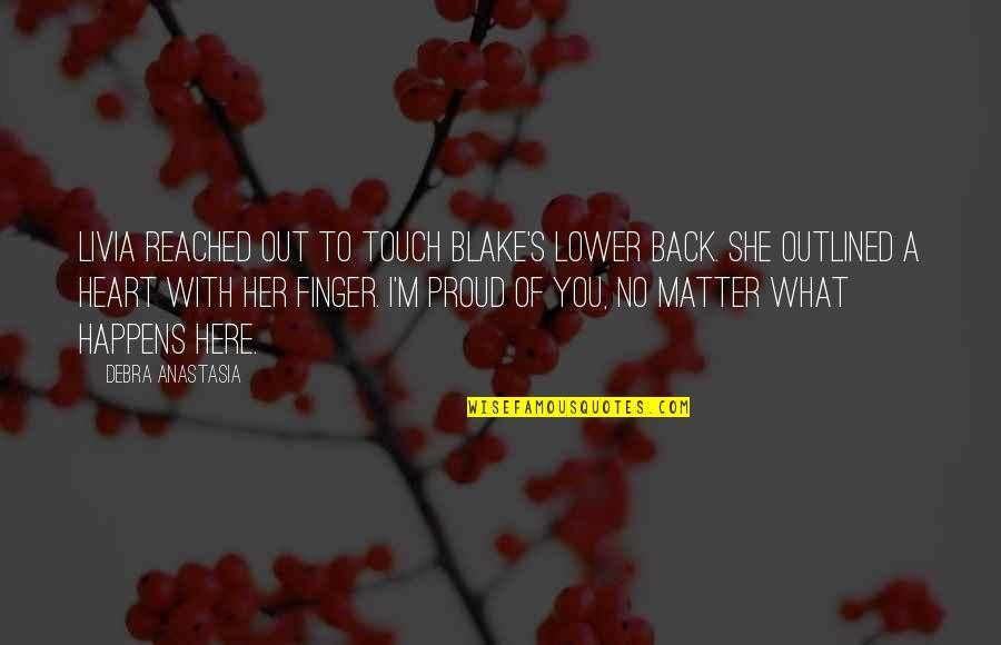 Debra Anastasia Quotes By Debra Anastasia: Livia reached out to touch Blake's lower back.