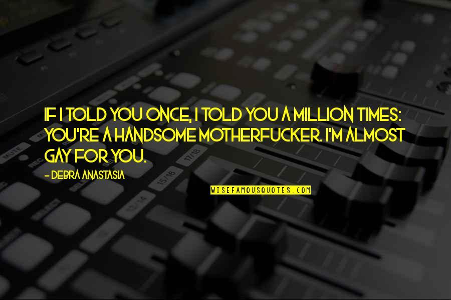 Debra Anastasia Quotes By Debra Anastasia: If I told you once, I told you