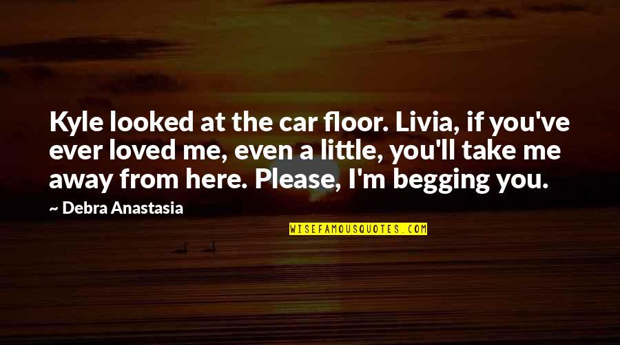 Debra Anastasia Quotes By Debra Anastasia: Kyle looked at the car floor. Livia, if