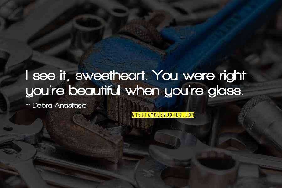 Debra Anastasia Quotes By Debra Anastasia: I see it, sweetheart. You were right -