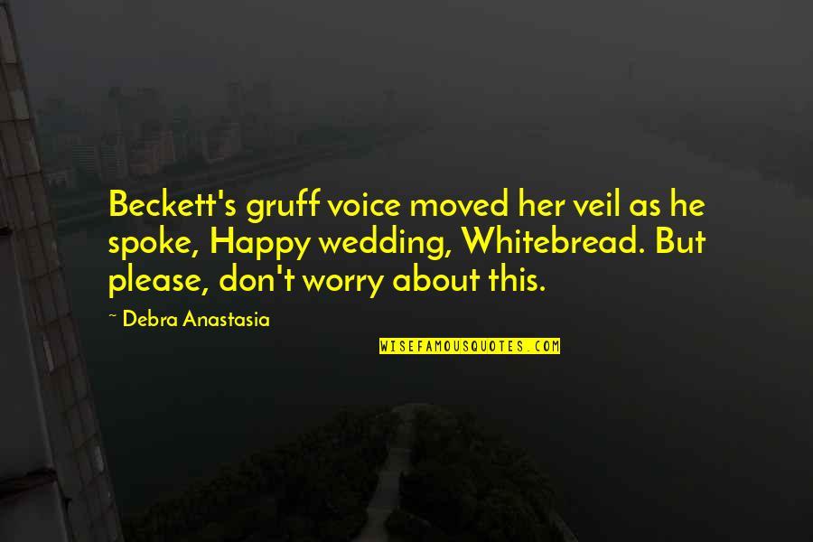 Debra Anastasia Quotes By Debra Anastasia: Beckett's gruff voice moved her veil as he
