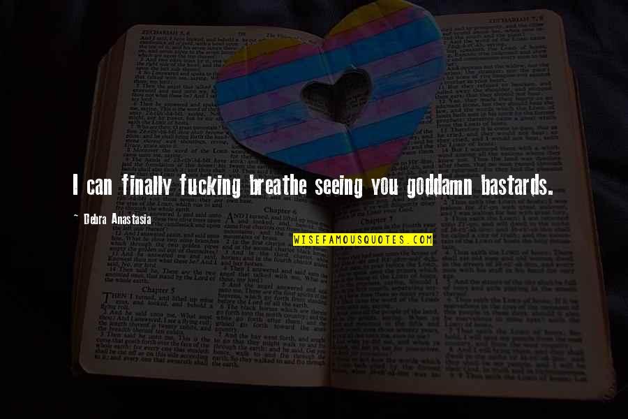 Debra Anastasia Quotes By Debra Anastasia: I can finally fucking breathe seeing you goddamn