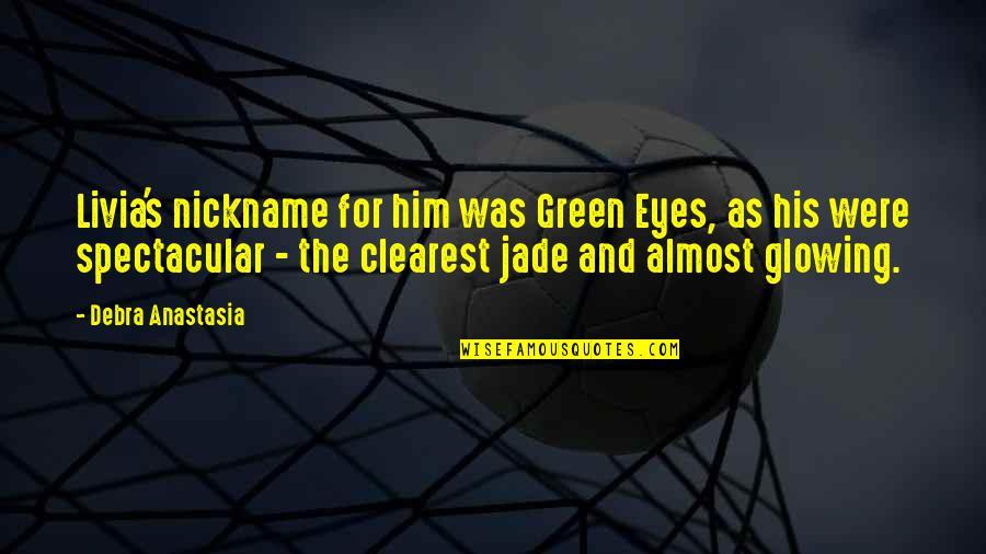 Debra Anastasia Quotes By Debra Anastasia: Livia's nickname for him was Green Eyes, as