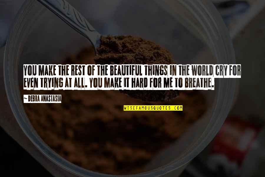 Debra Anastasia Quotes By Debra Anastasia: You make the rest of the beautiful things