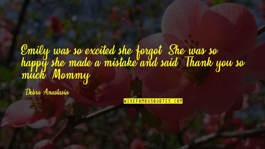 Debra Anastasia Quotes By Debra Anastasia: Emily was so excited she forgot. She was