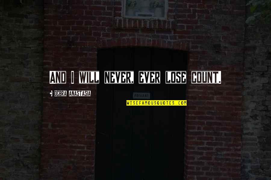 Debra Anastasia Quotes By Debra Anastasia: And I will never, ever lose count.