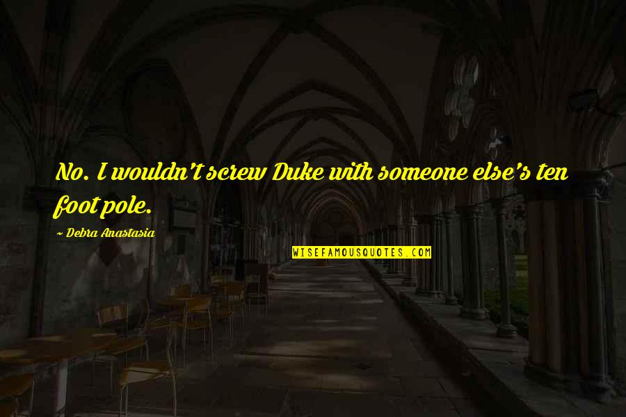 Debra Anastasia Quotes By Debra Anastasia: No. I wouldn't screw Duke with someone else's