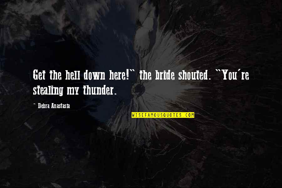 """Debra Anastasia Quotes By Debra Anastasia: Get the hell down here!"""" the bride shouted."""
