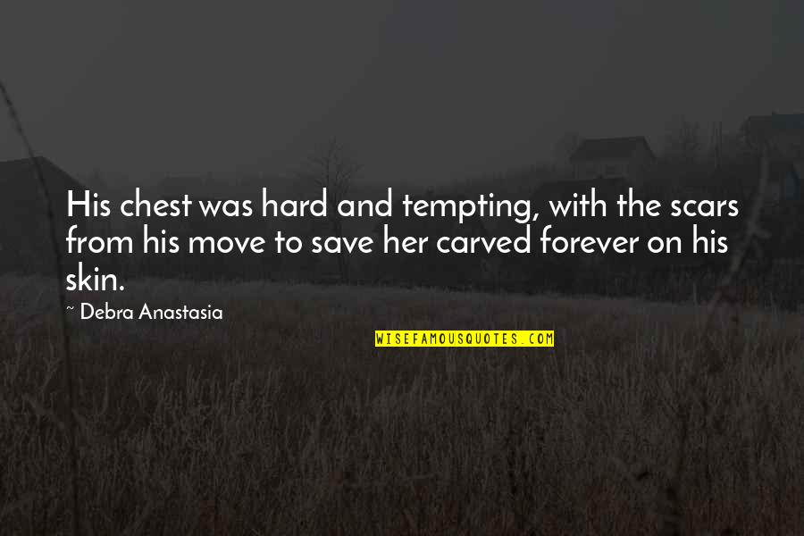 Debra Anastasia Quotes By Debra Anastasia: His chest was hard and tempting, with the