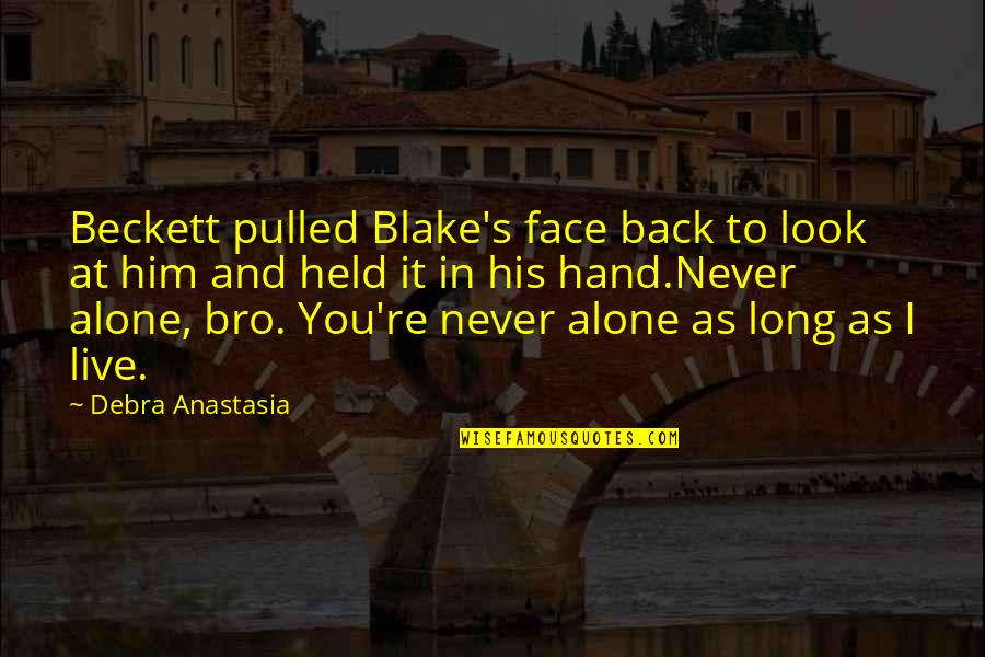 Debra Anastasia Quotes By Debra Anastasia: Beckett pulled Blake's face back to look at