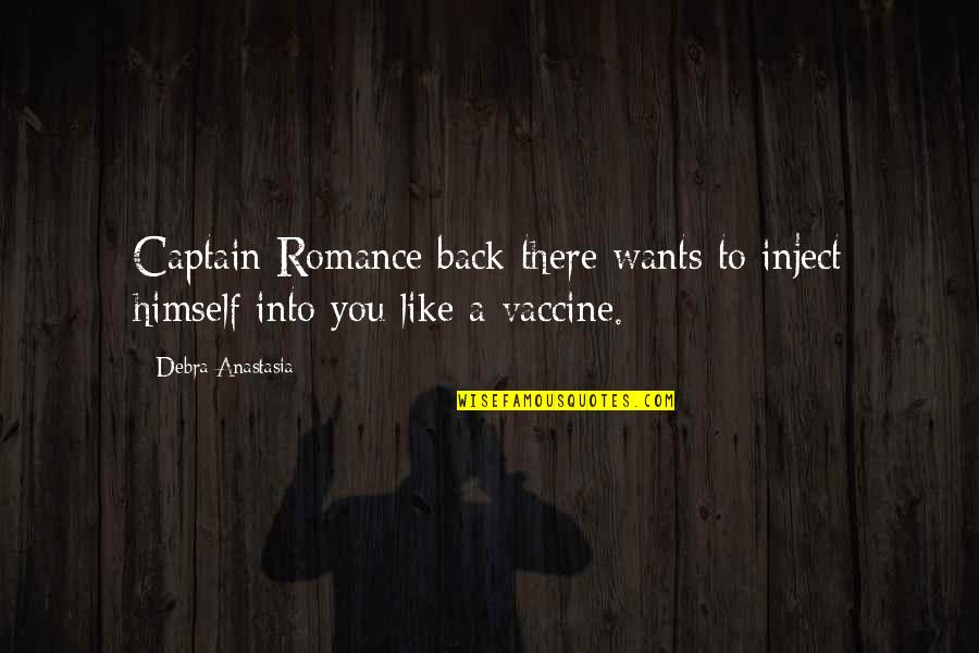 Debra Anastasia Quotes By Debra Anastasia: Captain Romance back there wants to inject himself