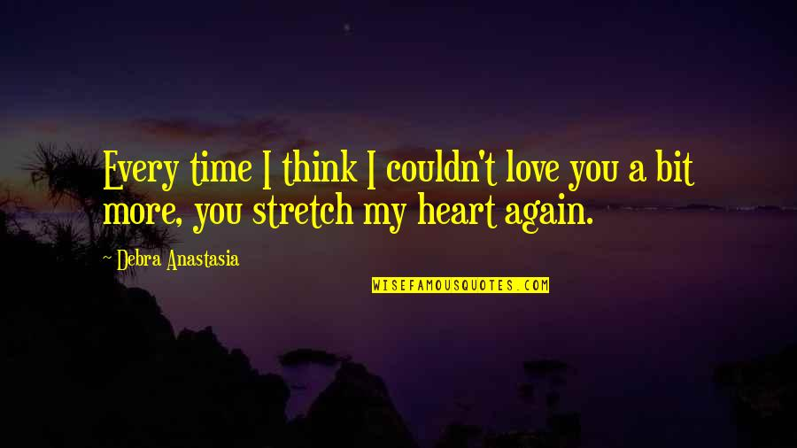 Debra Anastasia Quotes By Debra Anastasia: Every time I think I couldn't love you