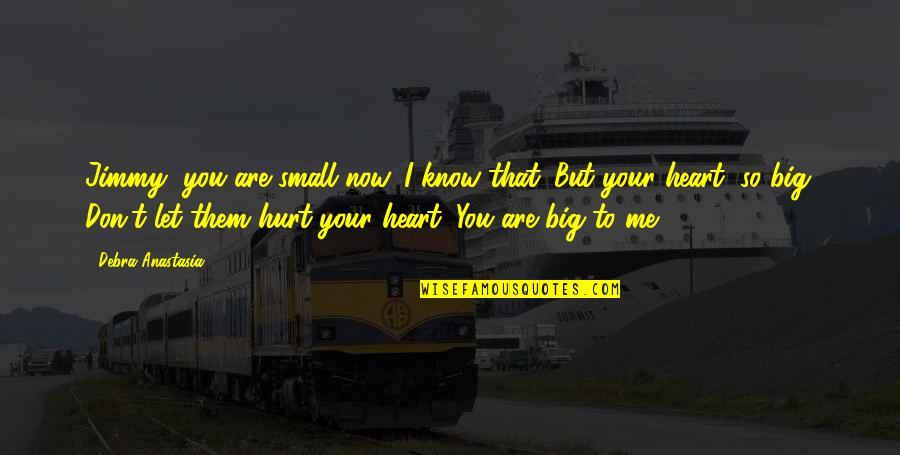 Debra Anastasia Quotes By Debra Anastasia: Jimmy, you are small now. I know that.