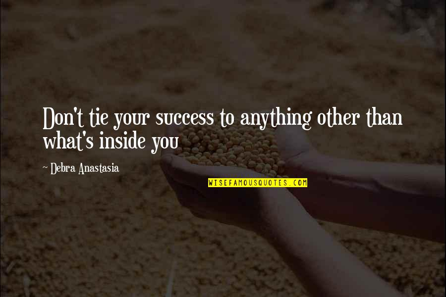 Debra Anastasia Quotes By Debra Anastasia: Don't tie your success to anything other than