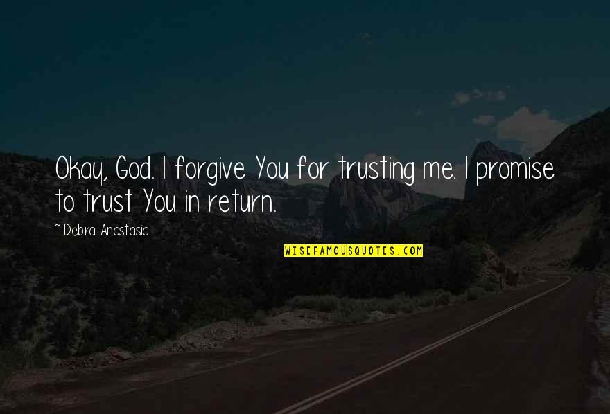 Debra Anastasia Quotes By Debra Anastasia: Okay, God. I forgive You for trusting me.