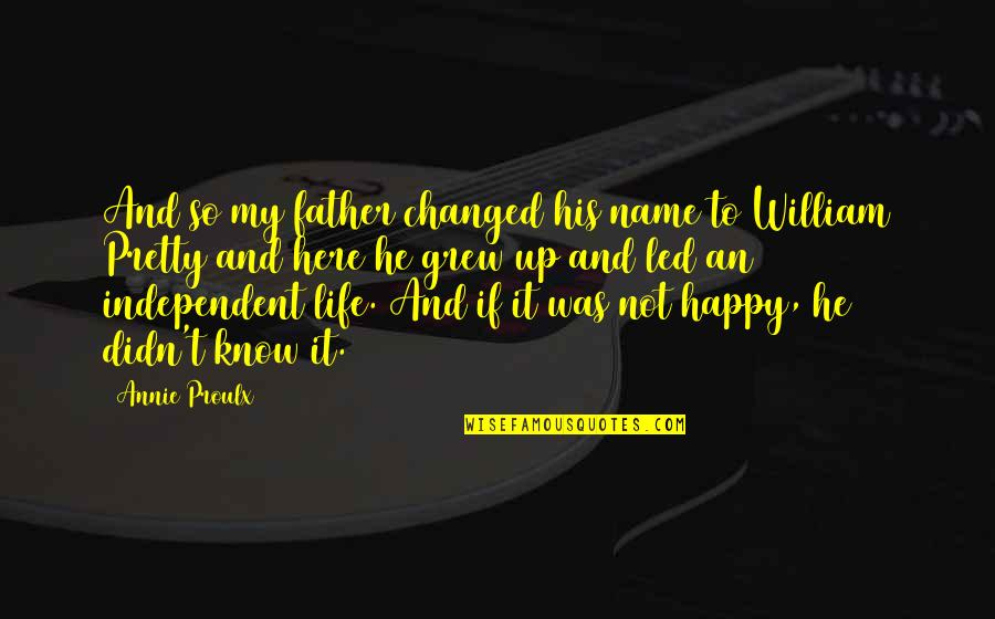 Debt Ceiling Quotes By Annie Proulx: And so my father changed his name to