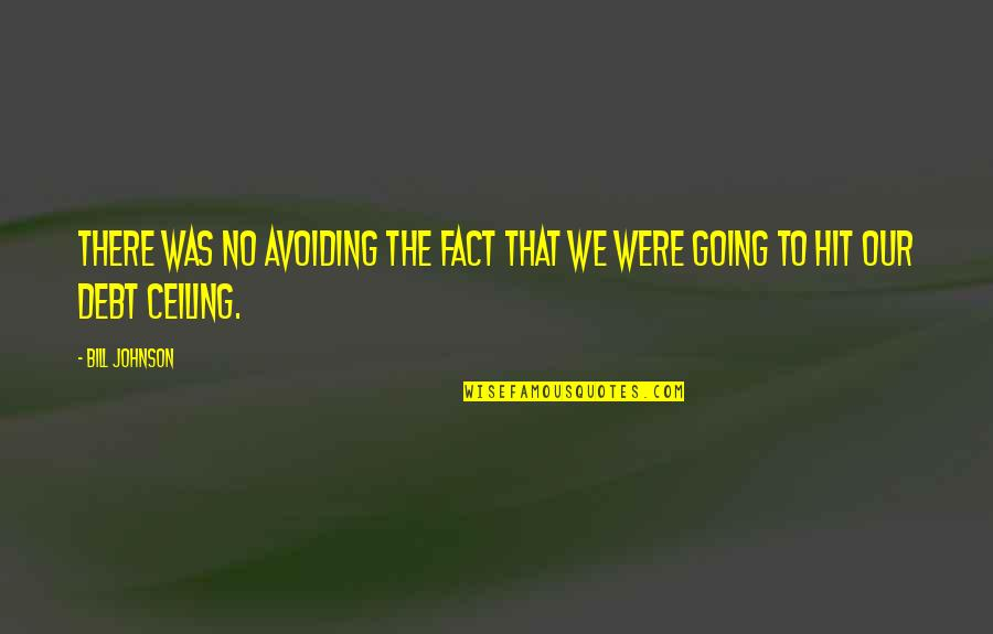Debt Ceiling Quotes By Bill Johnson: There was no avoiding the fact that we