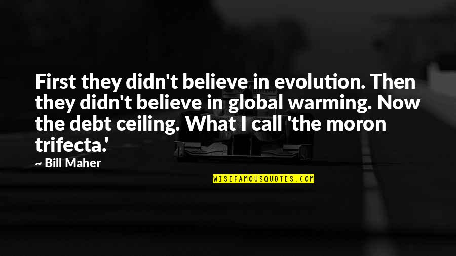 Debt Ceiling Quotes By Bill Maher: First they didn't believe in evolution. Then they