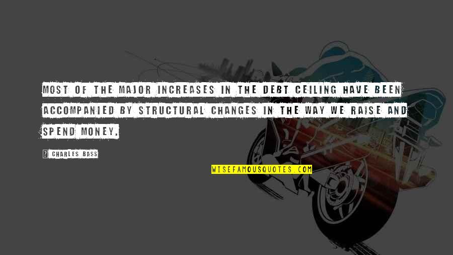 Debt Ceiling Quotes By Charles Bass: Most of the major increases in the debt