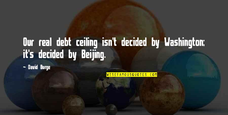Debt Ceiling Quotes By David Burge: Our real debt ceiling isn't decided by Washington;
