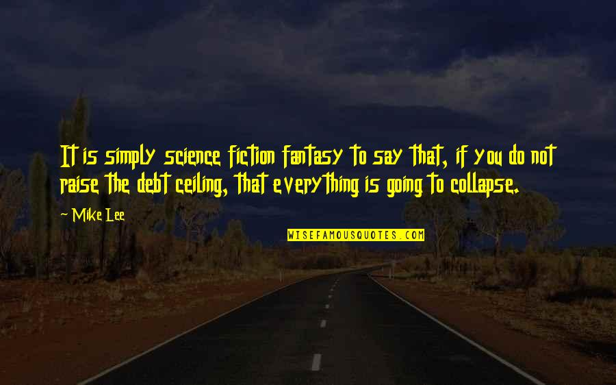 Debt Ceiling Quotes By Mike Lee: It is simply science fiction fantasy to say