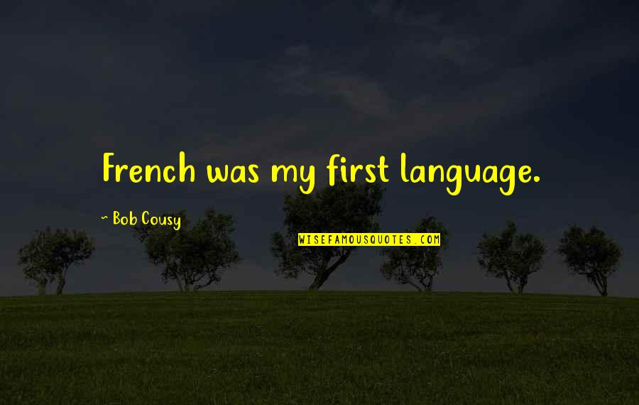 Deceived By Family Quotes By Bob Cousy: French was my first language.