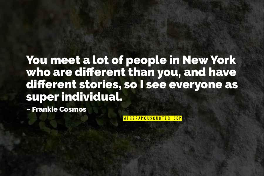 Deceived By Family Quotes By Frankie Cosmos: You meet a lot of people in New