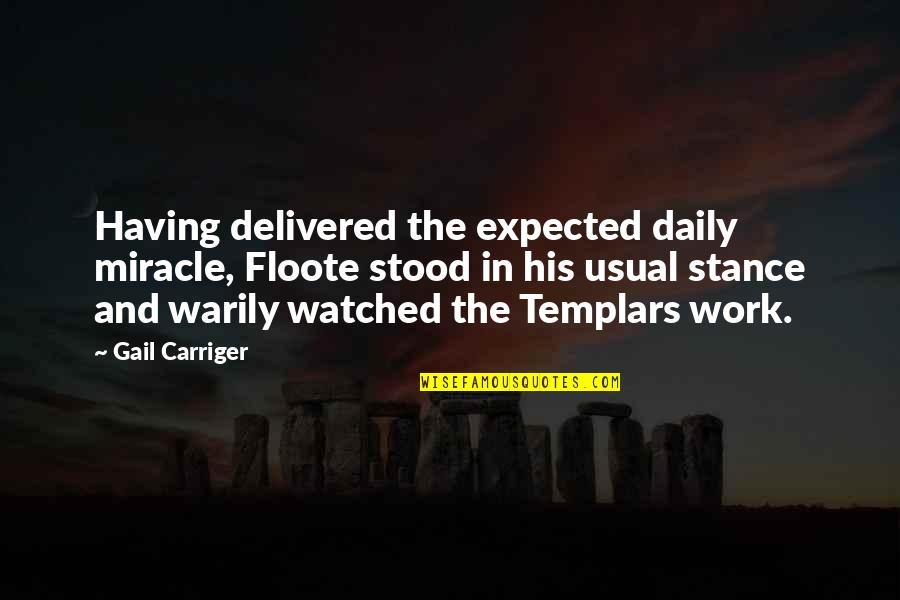 Deceived By Family Quotes By Gail Carriger: Having delivered the expected daily miracle, Floote stood
