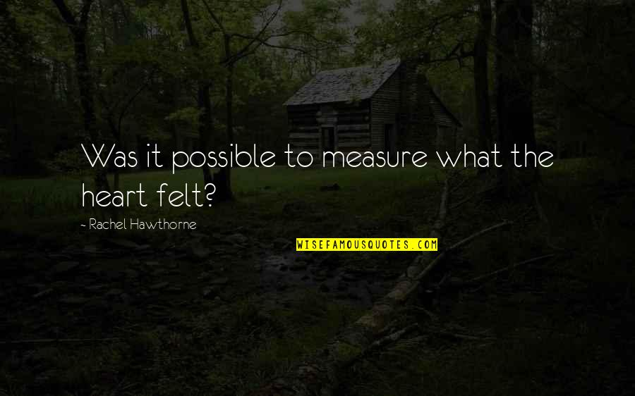 Deceived By Family Quotes By Rachel Hawthorne: Was it possible to measure what the heart