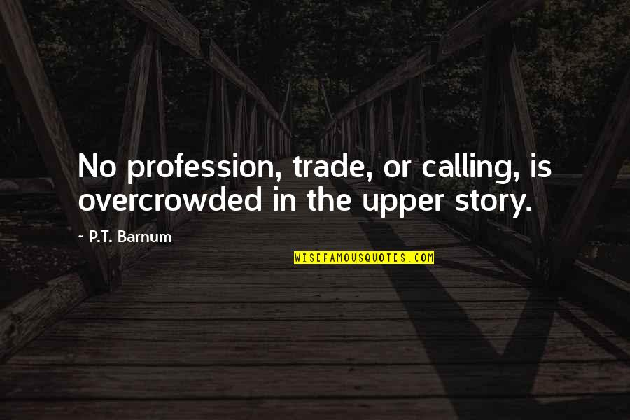 Decem Quotes By P.T. Barnum: No profession, trade, or calling, is overcrowded in