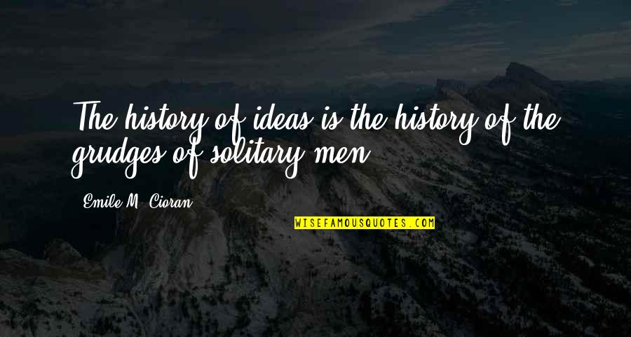 December Birthday Quotes By Emile M. Cioran: The history of ideas is the history of