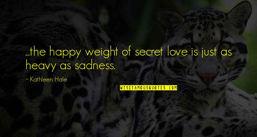 December Birthday Quotes By Kathleen Hale: ...the happy weight of secret love is just