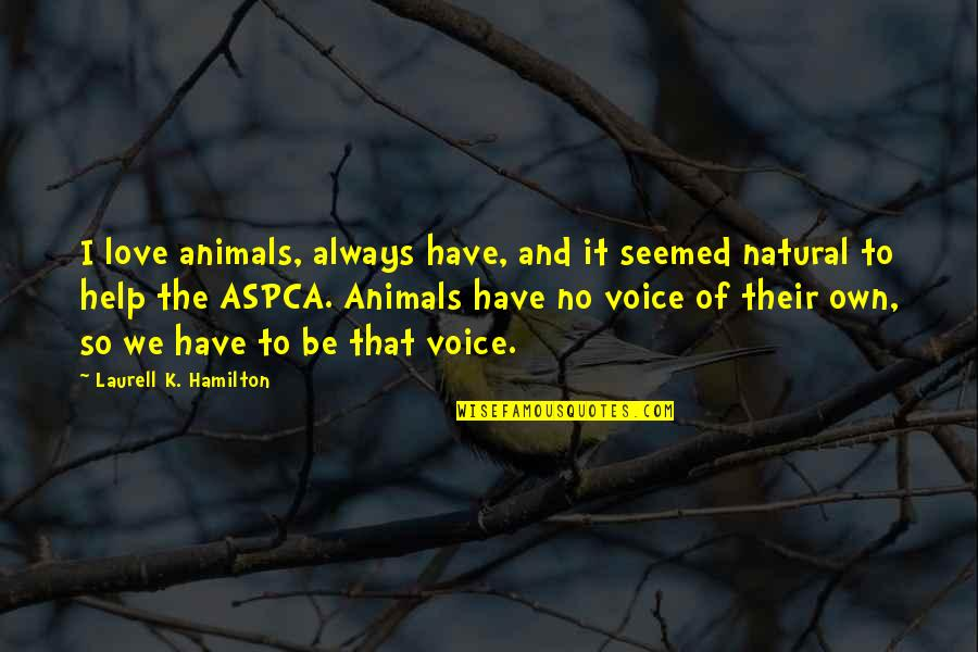 December Birthday Quotes By Laurell K. Hamilton: I love animals, always have, and it seemed