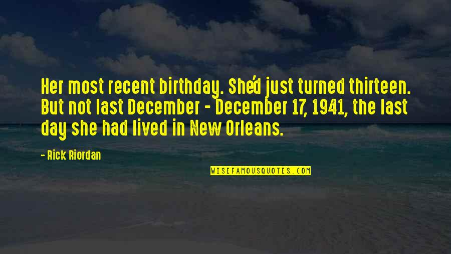 December Birthday Quotes By Rick Riordan: Her most recent birthday. She'd just turned thirteen.