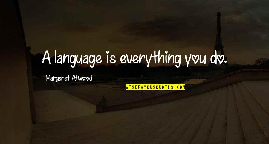 Decembrist Revolt Quotes By Margaret Atwood: A language is everything you do.