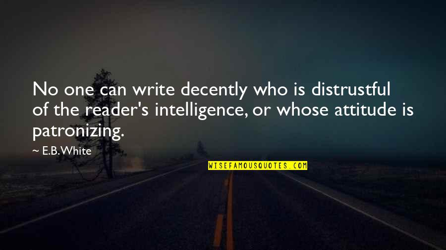 Decently Quotes By E.B. White: No one can write decently who is distrustful