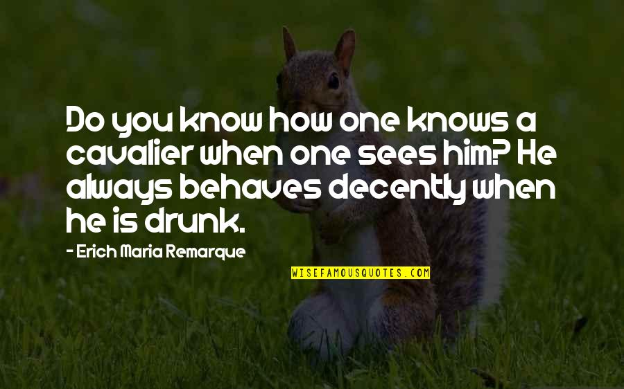 Decently Quotes By Erich Maria Remarque: Do you know how one knows a cavalier
