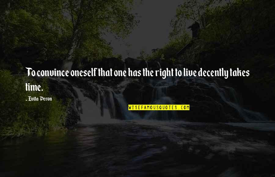 Decently Quotes By Evita Peron: To convince oneself that one has the right