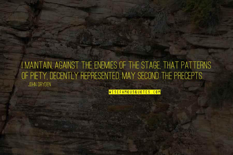 Decently Quotes By John Dryden: I maintain, against the enemies of the stage,