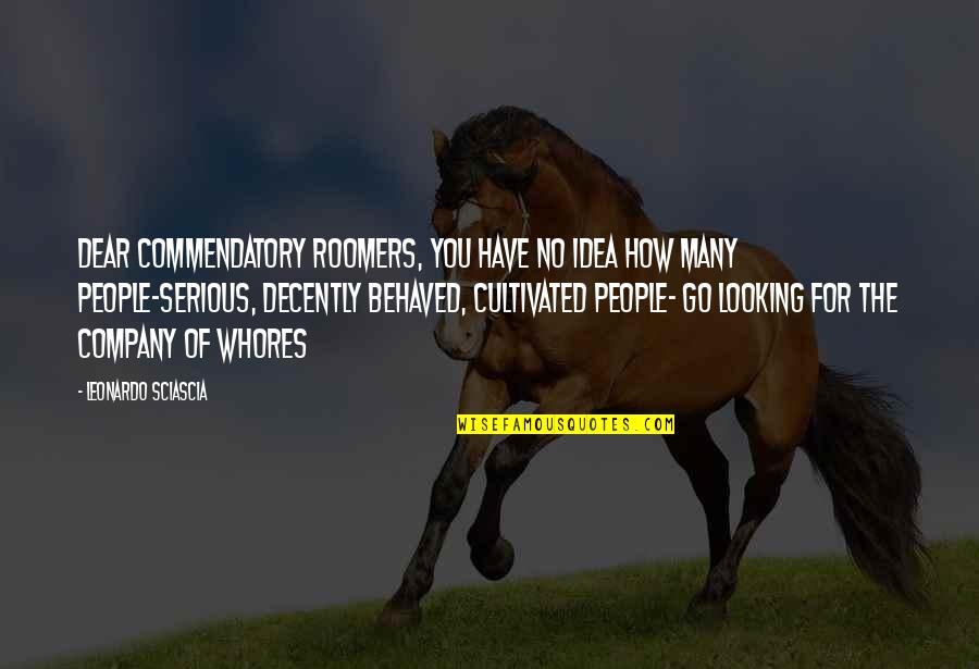 Decently Quotes By Leonardo Sciascia: Dear Commendatory Roomers, you have no idea how