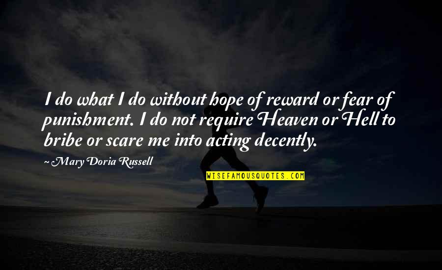 Decently Quotes By Mary Doria Russell: I do what I do without hope of