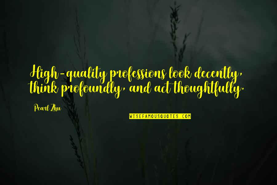 Decently Quotes By Pearl Zhu: High-quality professions look decently, think profoundly, and act
