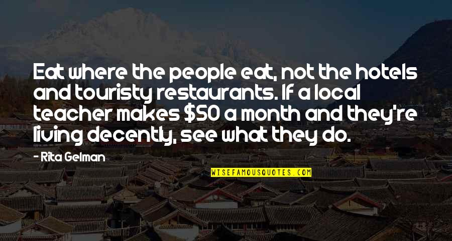 Decently Quotes By Rita Gelman: Eat where the people eat, not the hotels