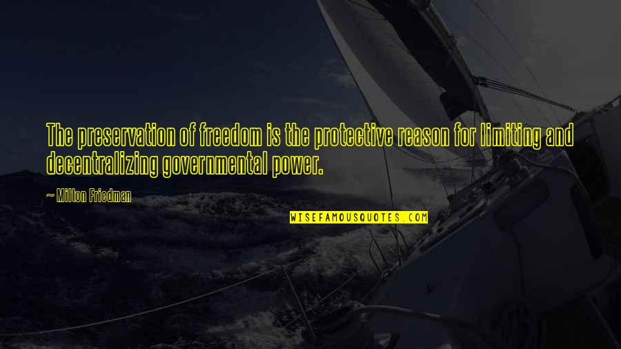 Decentralizing Quotes By Milton Friedman: The preservation of freedom is the protective reason
