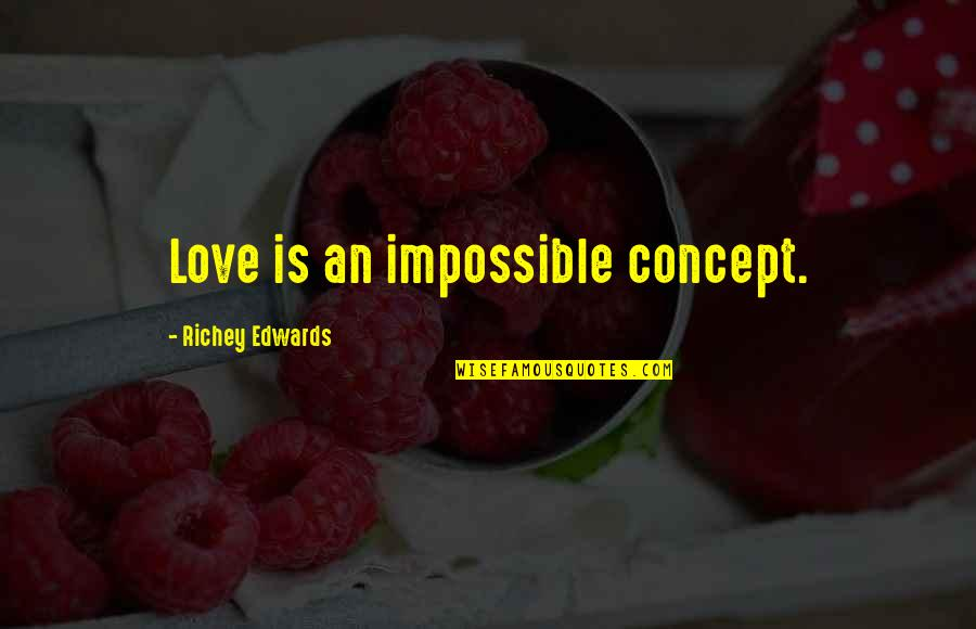 Decepcionada Quotes By Richey Edwards: Love is an impossible concept.