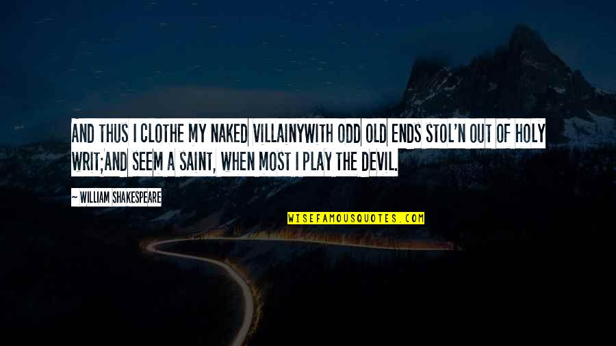 Deception Shakespeare Quotes By William Shakespeare: And thus I clothe my naked villainyWith odd