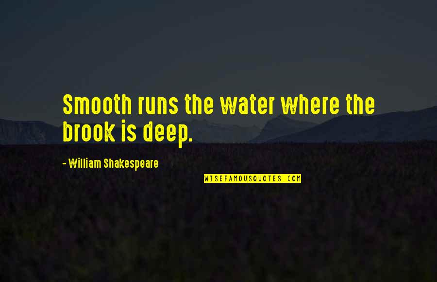 Deception Shakespeare Quotes By William Shakespeare: Smooth runs the water where the brook is